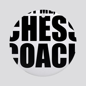 Trust Me, I'm A Chess Coach Round Ornament
