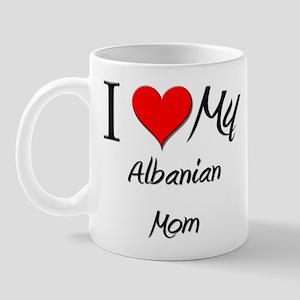 I Love My Albanian Mom Mug