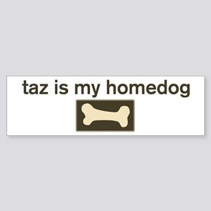 Taz is my homedog Bumper Sticker