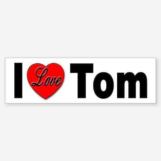 I Love Tom Bumper Sticker for Tom Lovers
