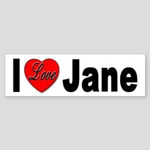 I Love Jane Bumper Sticker for Jane Lovers