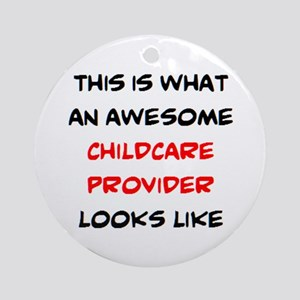 awesome childcare provider Round Ornament