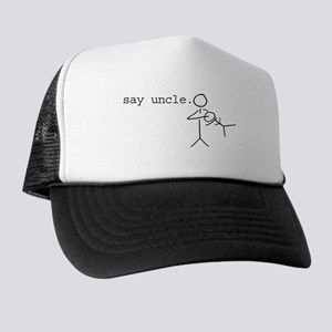 say uncle. Trucker Hat