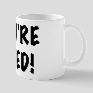 You're Fired Mug