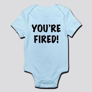 You're Fired Infant Bodysuit