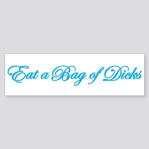 Eat a Bag of Dicks Bumper Sticker