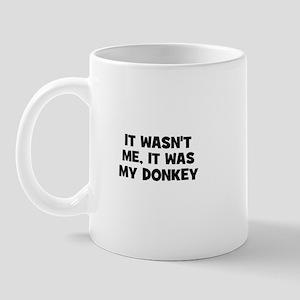 It wasn't me, it was my donke Mug