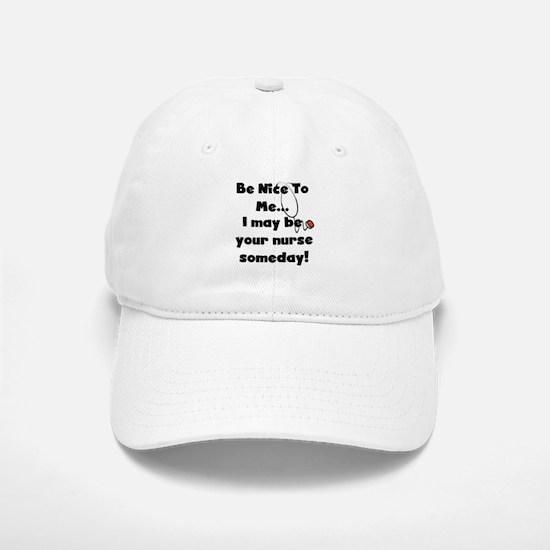 Nurse-Be Nice to Me Baseball Baseball Cap