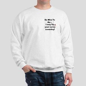 Nurse-Be Nice to Me Sweatshirt