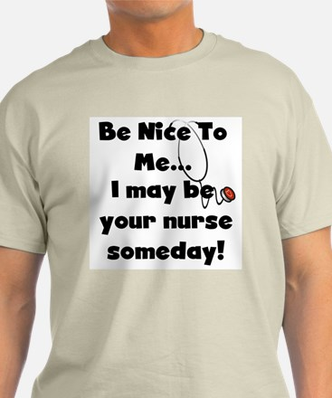 Nurse-Be Nice to Me T-Shirt
