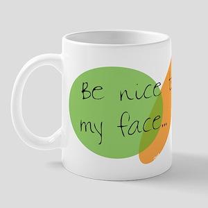Be Nice to My Face Mug