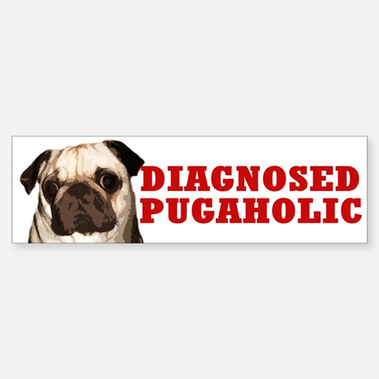 """""""Diagnosed Pugaholic"""" Fawn Pug Bumper Bumper Bumper Sticker"""
