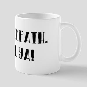 I'M AN EMPATH. I FEEL YA. Mugs