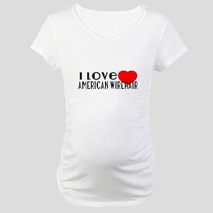 I Love American wirehair Maternity T-Shirt