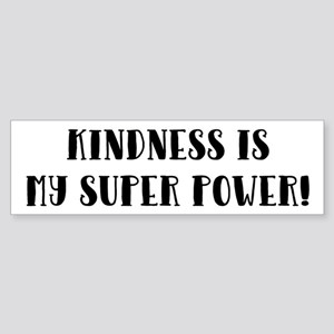 KINDNESS IS MY SUPER POWER! Bumper Sticker