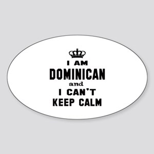 I am Dominican and I can't keep cal Sticker (Oval)