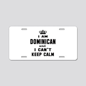 I am Dominican and I can't Aluminum License Plate