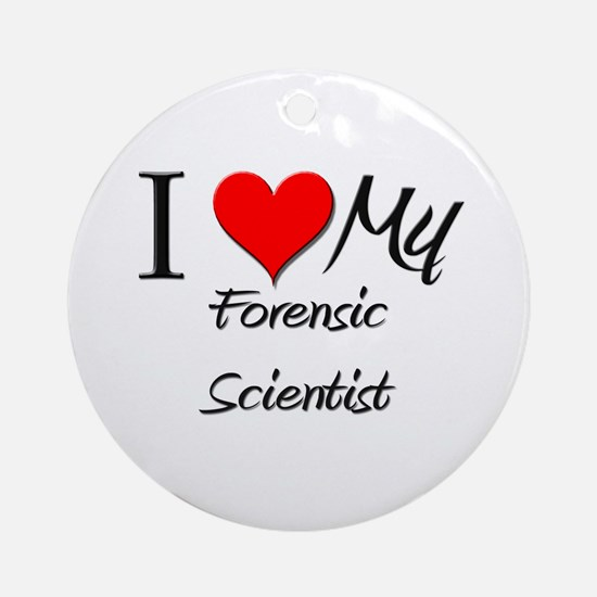 I Heart My Forensic Scientist Ornament (Round)