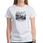 What Would They Say? Women's T-Shirt