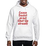 Cease, Desist... Hooded Sweatshirt