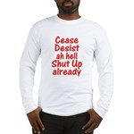 Cease, Desist... Long Sleeve T-Shirt