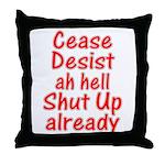 Cease, Desist... Throw Pillow