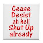Cease, Desist... Tile Coaster