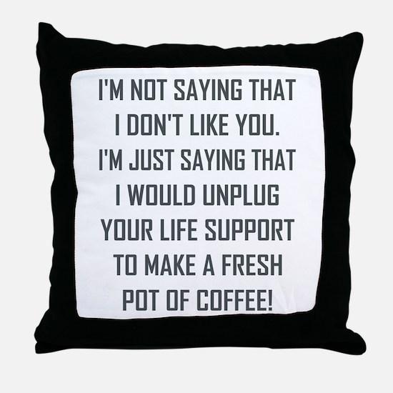 I'M NOT SAYING THAT... Throw Pillow