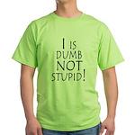 I is dumb Green T-Shirt