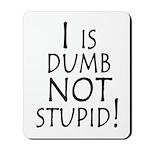 I is dumb Mousepad