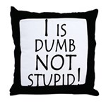I is dumb Throw Pillow
