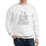 I is dumb Sweatshirt