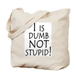 I is dumb Tote Bag