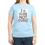 I is dumb Women's Pink T-Shirt