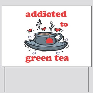 Addicted to Green Tea Yard Sign