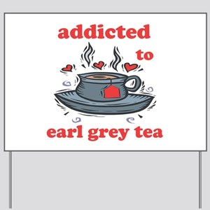Addicted To Earl Grey Tea Yard Sign