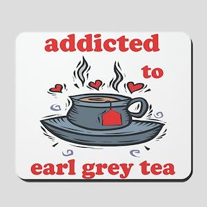 Addicted To Earl Grey Tea Mousepad
