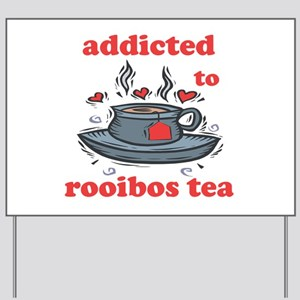 Addicted To Rooibos Tea Yard Sign