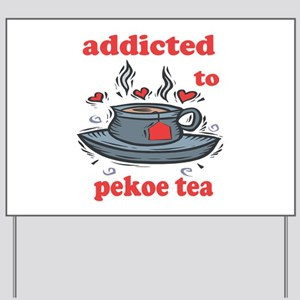Addicted To Pekoe Tea Yard Sign