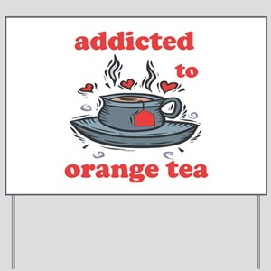 Addicted To Orange Tea Yard Sign