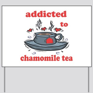 Addicted To Chamomile Tea Yard Sign