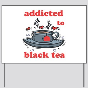 Addicted To Black Tea Yard Sign