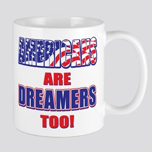 Americans are Dreamers Too! 11 oz Ceramic Mug