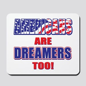 Americans are Dreamers Too! Mousepad