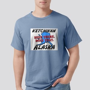 ketchikan alaska - been there, done tha T-Shirt