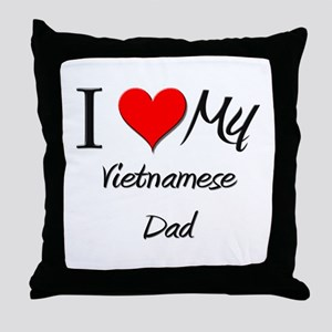 I Love My Vietnamese Dad Throw Pillow