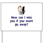 Miss You...Go Away Yard Sign