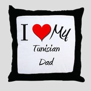 I Love My Tunisian Dad Throw Pillow