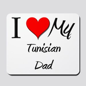 I Love My Tunisian Dad Mousepad