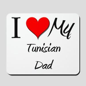 I Love My Tunisian Dad Mousepad